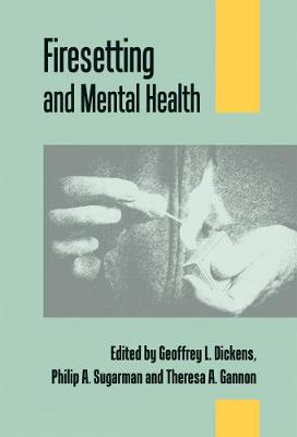 Firesetting and Mental Health: Theory, Research and Practice
