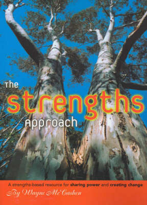 The Strengths Approach: A Strengths-Based Resource for Sharing Power and Creating Change