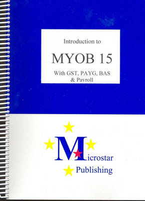 Introduction To Myob 15:with Gst,payg,bas & Payroll