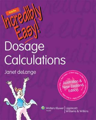 Dosage Calculations Made Incredibly Easy!