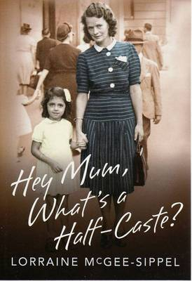 Hey Mum, What's a Half-Caste?
