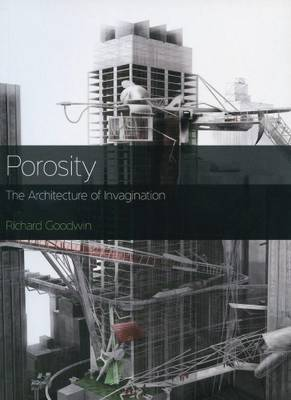Richard Goodwin - Porosity. The Architecture of Invagination