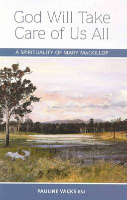 God Will Take Care of Us All: a Spirituality of Mary MacKillop