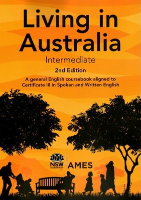 Living in Australia - Intermediate: A General English Coursebook Aligned to Certificate III in Spoken and Written English