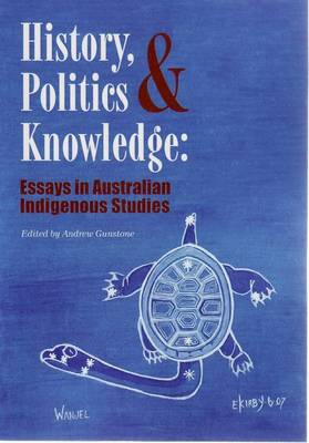 History, Politics and Knowledge: Essays in Australian Indigenous Studies