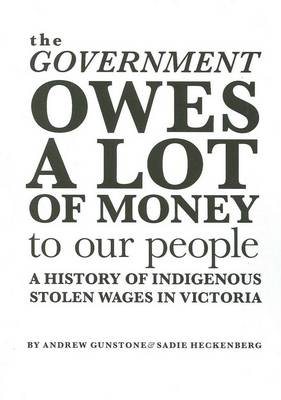 The Government Owes a Lot of Money to Our People: a History of Indigenous Stolen Wages in Victoria