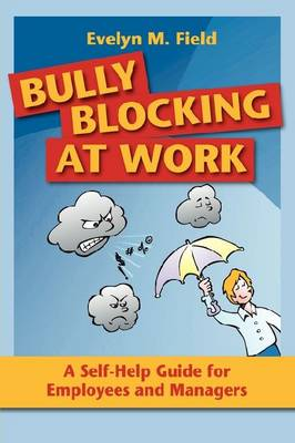 Bully Blocking at Work: A Self-Help Guide for Employees, Managers and Mentors