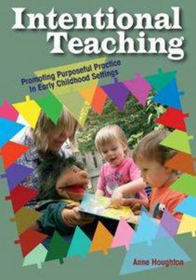 Intentional Teaching: Promoting Purposeful Practice in Early Childhood Settings