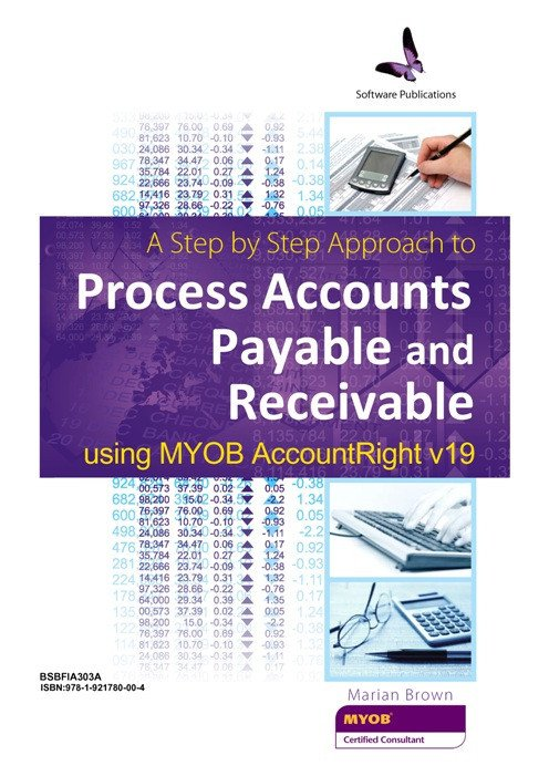 BSBFIA303A  Step by Step Approach to Processing Accounts Payable & Receivable using MYOB Account Right V19