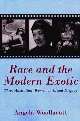 Race and the Modern Exotic: Three 'Australian' Women on Global Display