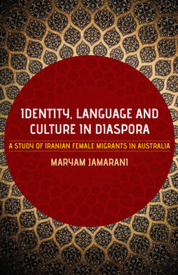Identity, Language and Culture in Diaspora: A Study of Iranian Female Migrants to Australia