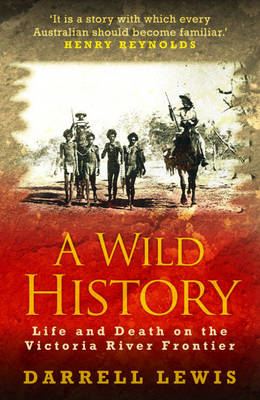 A Wild History: Life and Death on the Victoria River Frontier