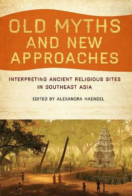 Old Myths and New Approaches: Interpreting Ancient Religious Sites in Souteast Asia