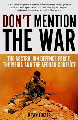 Don't Mention the War: The Australian Defence Force, the Media and the Afghan Conflict