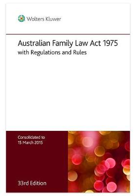 Australian Family Law Act 1975 with Regulations and Rules - 33rd Edition