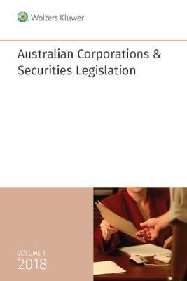 Australian Corporations & Securities Legislation 2018 Volume 1