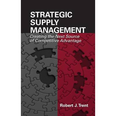 Strategic Supply Management: Creating the Next Source of Competitive Advantage