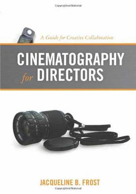 Cinematography for Directors: A Guide for Creative Collaboration