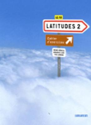 Latitudes 2: Methode De Francais A2 / B1: Cahier D'exercices