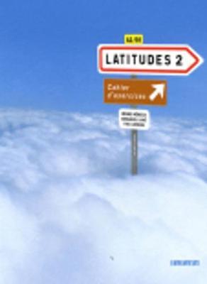 Latitudes 2: Methode De Francais A2 / B1: Cahier D'exercices