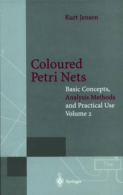 Coloured Petri Nets: Basic Concepts, Analysis Methods and Practical Use: v. 2