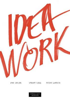 Idea Work: Lessons of the Extraordinary in Everyday Creativity