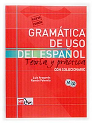 Gramatica De USO Del Espanol - Teoria Y Practica: Gramatica De USO De Espanol + Soluciones - Level A1-B2