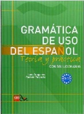 Gramatica de uso del Espanol - Teoria y practica: Gramatica de uso del