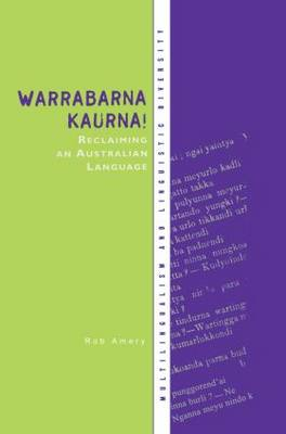 Warrabarna Kaurna! Reclaiming an Australian Language: Reclaiming an Australian Language