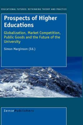 Prospects of Higher Education: Globalization, Market Competition, Public Goods and the Future of the University