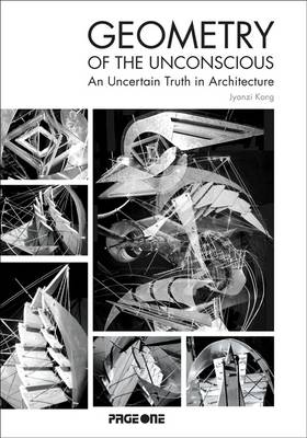 Geometry of the Unconscious: An Uncertain Truth In Architecture