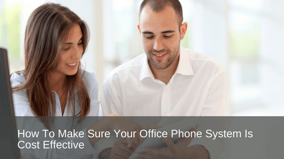 How to make sure your phone system is cost effective