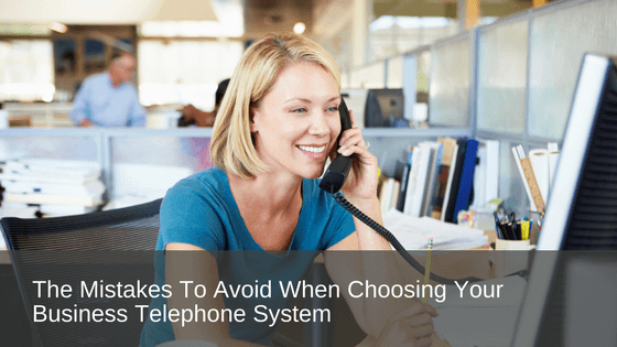 The mistakes to avoid when choosing your business telephone system