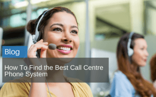 How To Find the Best Call Centre Phone System