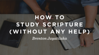 How to Study Scripture (Without Any Help)