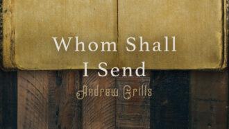 Whom Shall I Send?