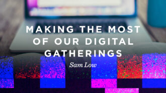 Making the Most of our Digital Gatherings