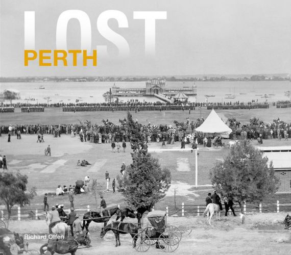 Richard Offen's book Lost Perth is out now.