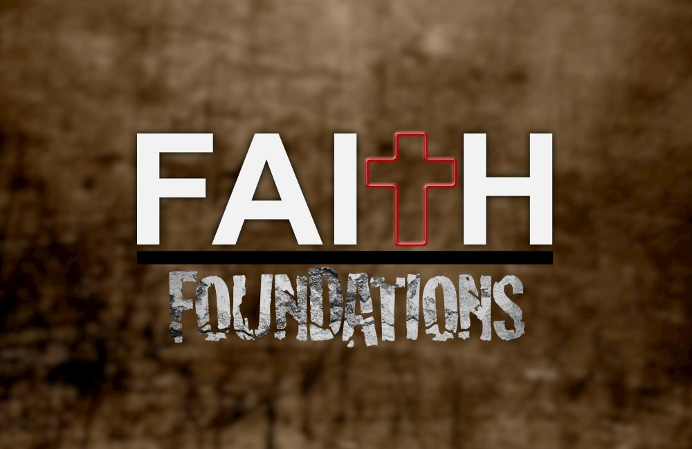 FAITH FOUNDATIONS... A strong foundation.