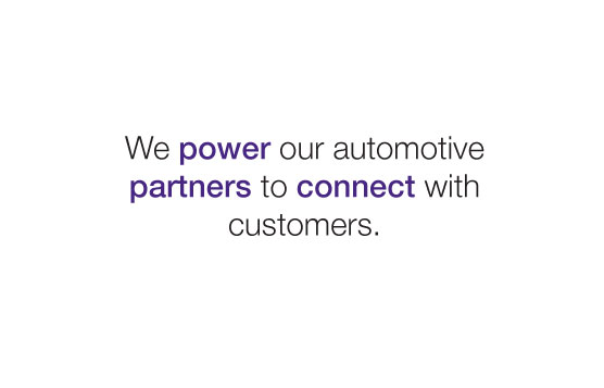 We Power Our Automotive Partners To Connect With Customers