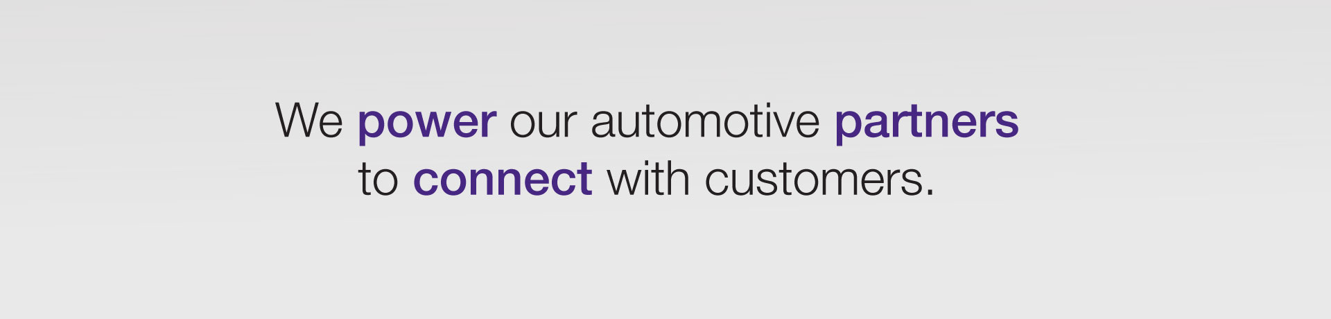We Power Our Automotive Partners To Connect With Customers.