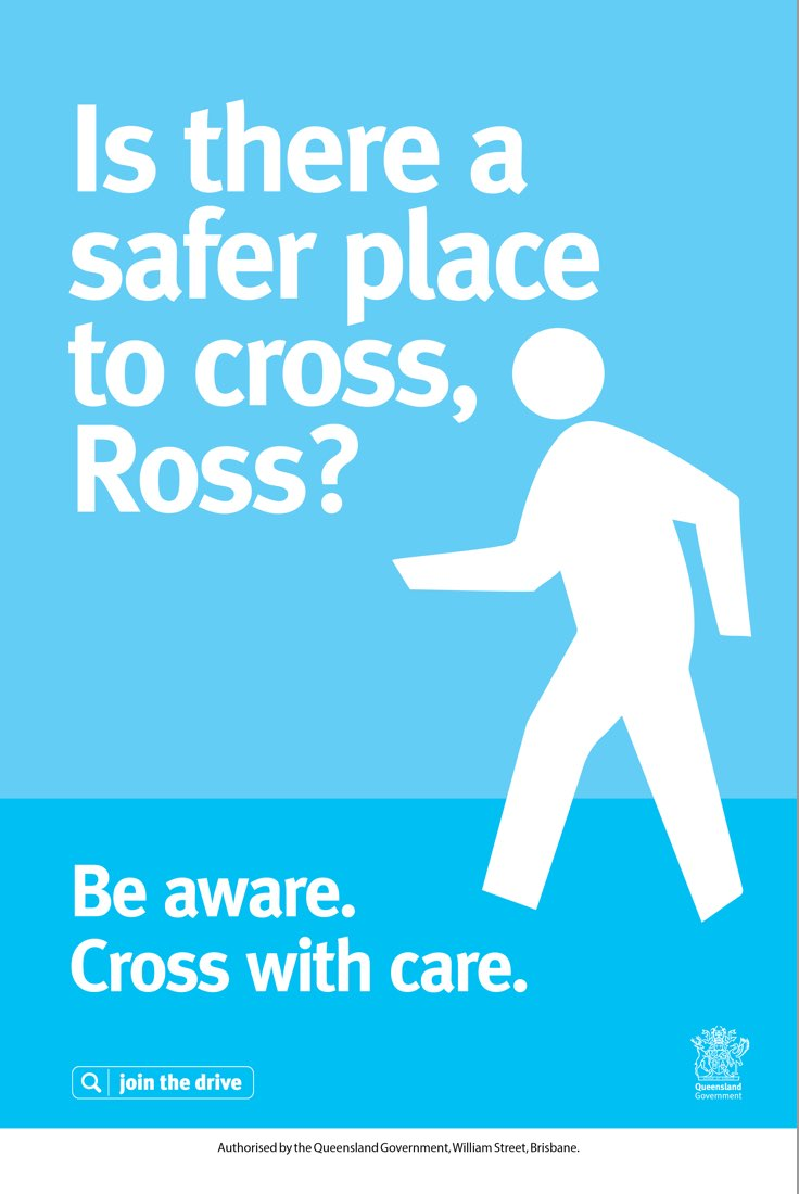 Is there a safer place to cross, Ross? Be aware. Cross with care.