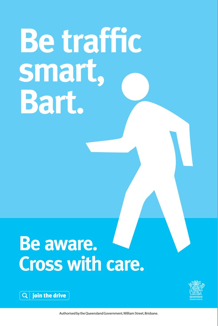 Be smart in traffic, Bart. Be aware. Cross with care.
