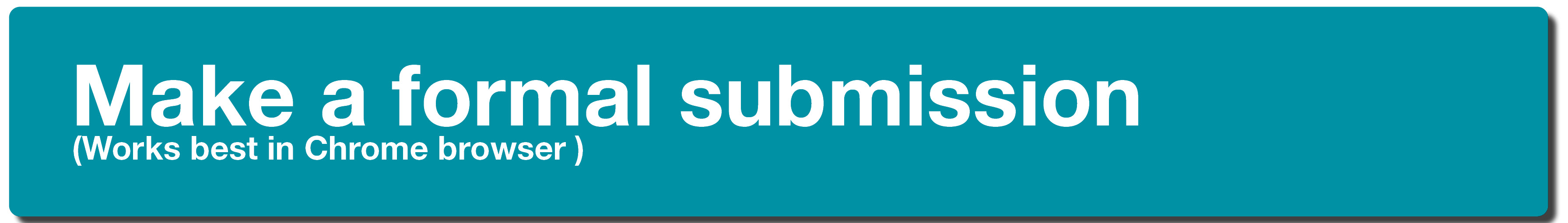 Make a formal submissions (works best in Chrome browser)