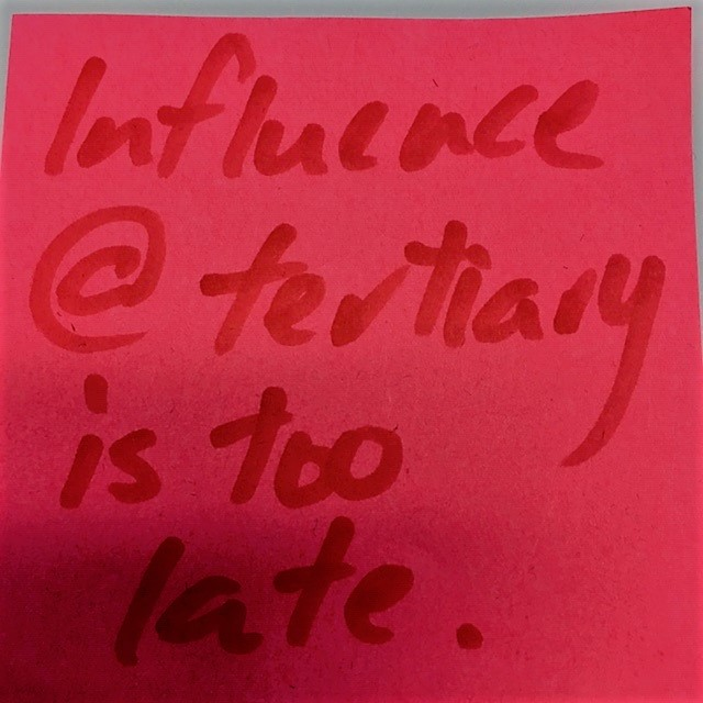 """""""Influence at tertiary is too late"""""""