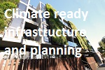 Climate ready infrastructure and planning