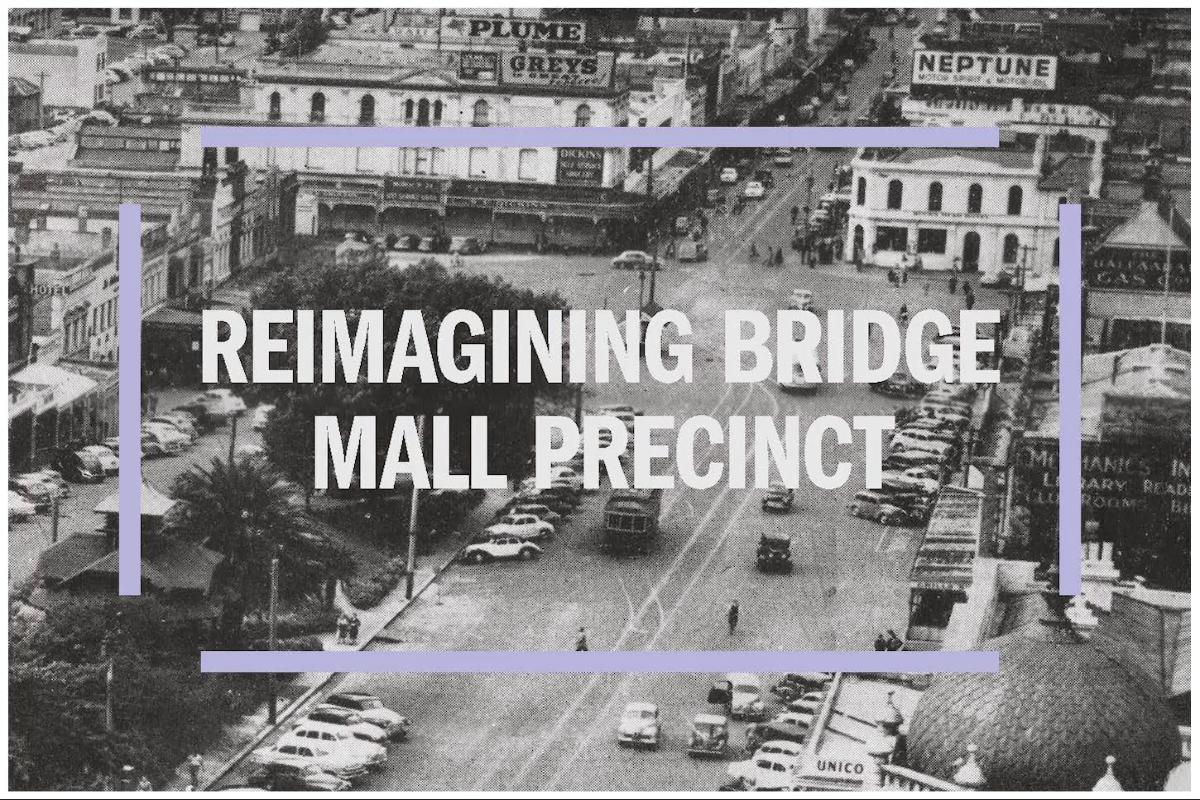 Reimagining Bridge Mall Precinct Community Consultation