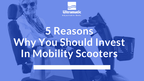 5 Reasons Why You Should Invest In Mobility Scooters