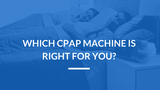 Which CPAP Machine Is Right For You