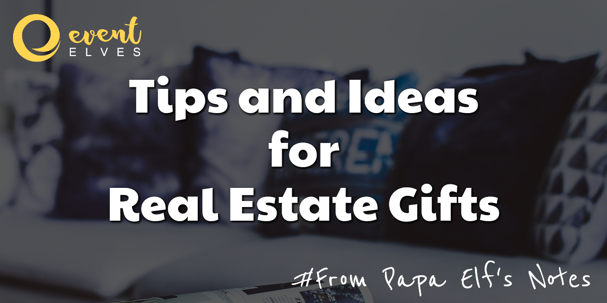Tips and Ideas for Real Estate Gifts
